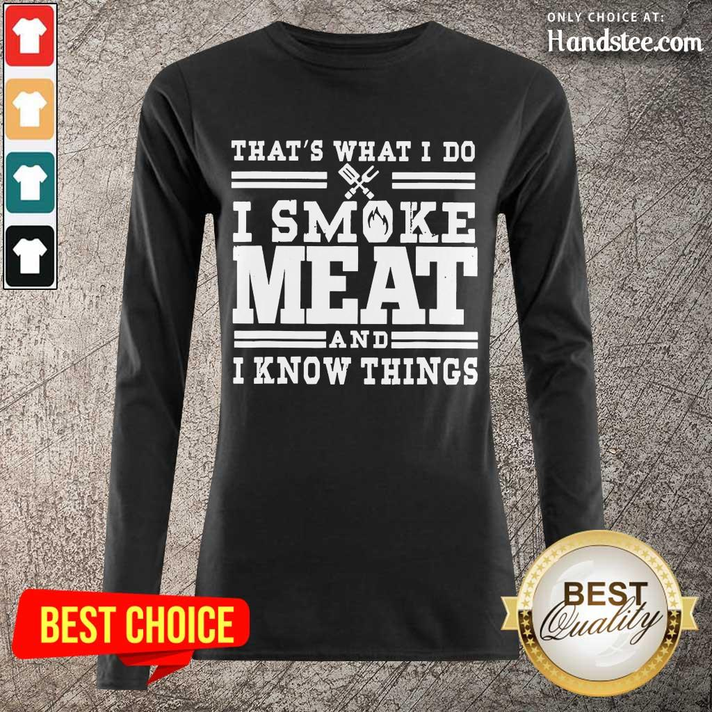 Terrific I Smoke Meat And I Know Things Long-Sleeved - Design By Handstee.com