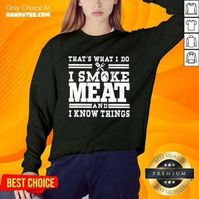 Terrific I Smoke Meat And I Know Things Sweater - Design By Handstee.com