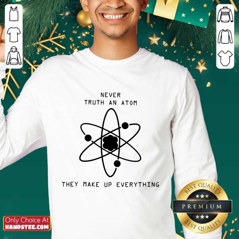 Terrific Never Trust Atoms They Make Up Sweater