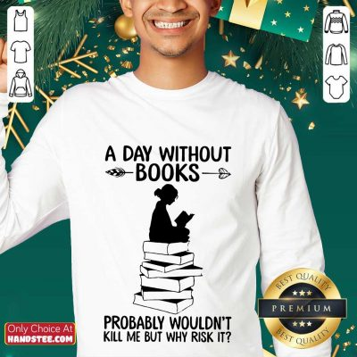 A Day Without Books Probably Wouldn't Kill Me But Why Risk It Sweater