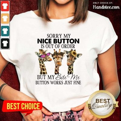 Amused Giraffe Sorry My Nice Button Is Out Of Order But My Bite Me Button Work Just Fine Ladies Tee