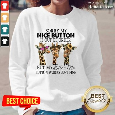 Amused Giraffe Sorry My Nice Button Is Out Of Order But My Bite Me Button Work Just Fine Long-Sleeved