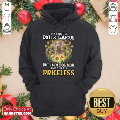 Amused Weimaraner I May Not Be Rich And Famous But I'm A Dog Mom And That's Priceless Hoodie