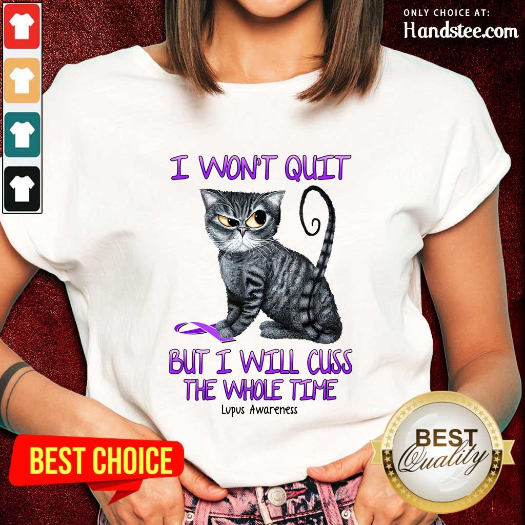 Cat I Won't Quit But I Will Cuss The Whole Time Lupus Awareness Ladies Tee