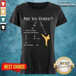 Confident Taekwondo Are You Bored Ladies Tee