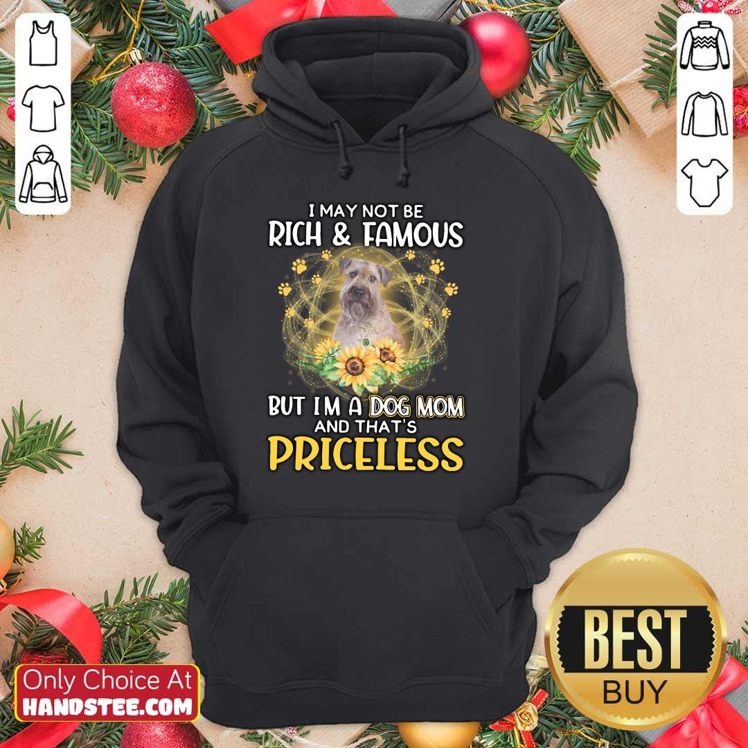 Confident Wheaten I May Not Be Rich And Famous But I'm A Dog Mom And That's Priceless Hoodie