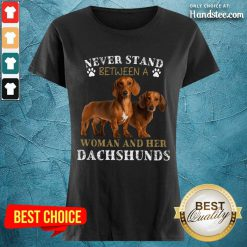 Dachshunds Never Stand Between A Woman And Her Ladies Tee