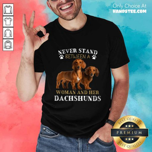 Dachshunds Never Stand Between A Woman And Her Shirt