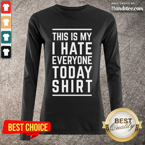 Delighted This Is My I Hate Everyone Today Long-Sleeved
