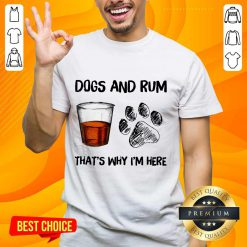 Dog And Rum That's Why I'm Here Shirt