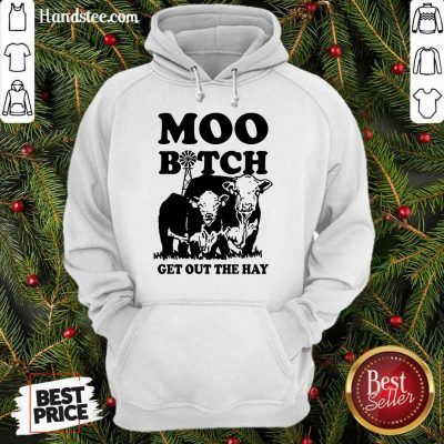 Enthusiastic Cow Moo Bitch Get Out The Hay Hoodie