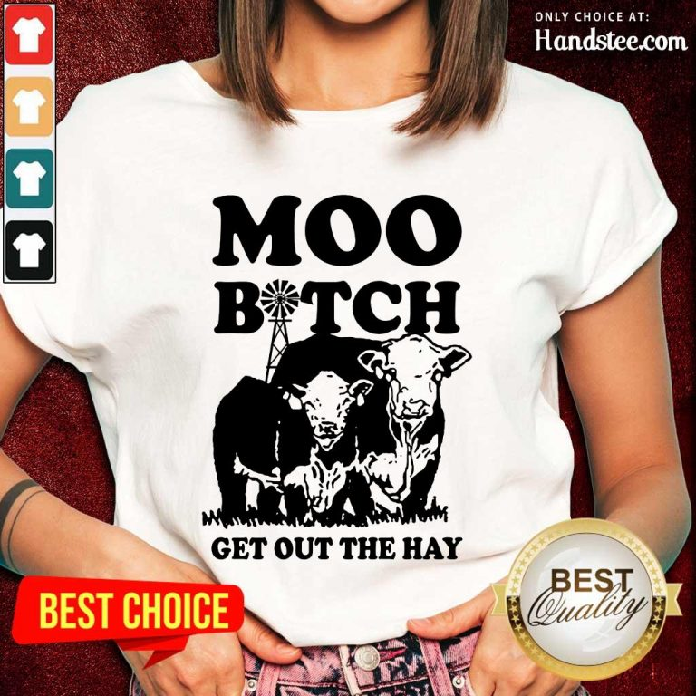 Enthusiastic Cow Moo Bitch Get Out The Hay Ladies Tee