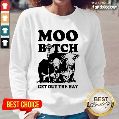 Enthusiastic Cow Moo Bitch Get Out The Hay Long-Sleeved