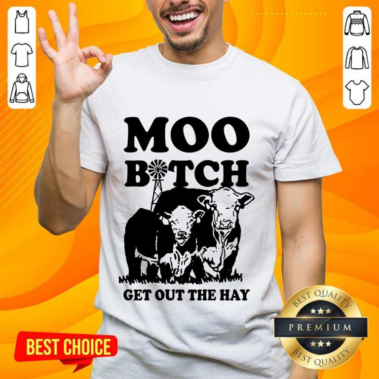 Enthusiastic Cow Moo Bitch Get Out The Hay Shirt