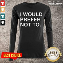 Enthusiastic I Would Prefer Not Long-Sleeved