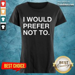Enthusiastic I Would Prefer Not To Ladies Tee