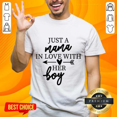 Enthusiastic Just A Mama In Love With Her Boy Shirt