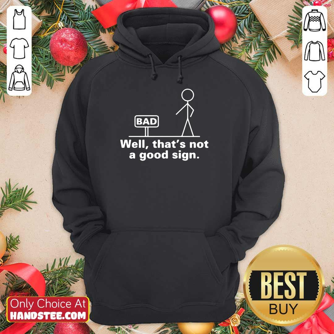 Enthusiastic Well That's Not A Good Sign Hoodie