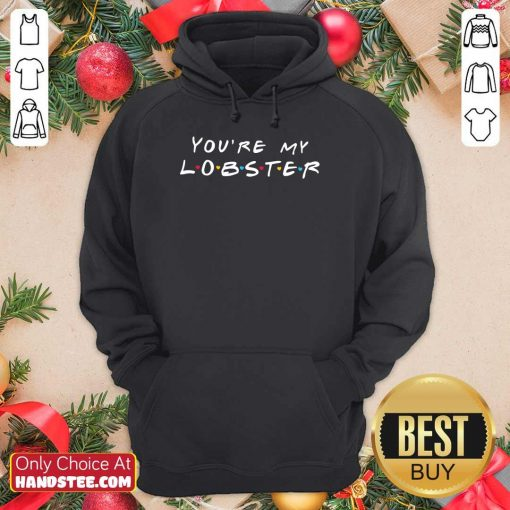 Enthusiastic You're My Lobster Hoodie