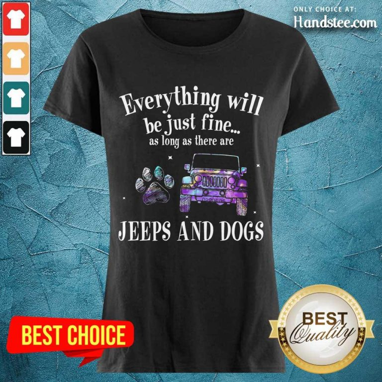 Everything Will Be Just Fine As Long As There Jeep And Dogs Paw Ladies Tee