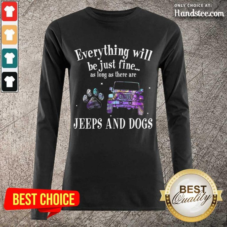 Everything Will Be Just Fine As Long As There Jeep And Dogs Paw Long-Sleeved
