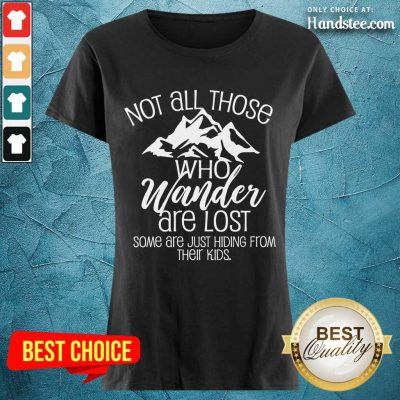 Excited Not All Those Who Wander Are Lost Ladies Tee