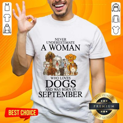 Excited September Never Underestimate A Woman Who Loves Dogs Shirt