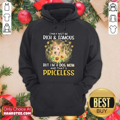 Excited Wheaten Scottish I May Not Be Rich And Famous But I'm A Dog Mom And That's Priceless Hoodie