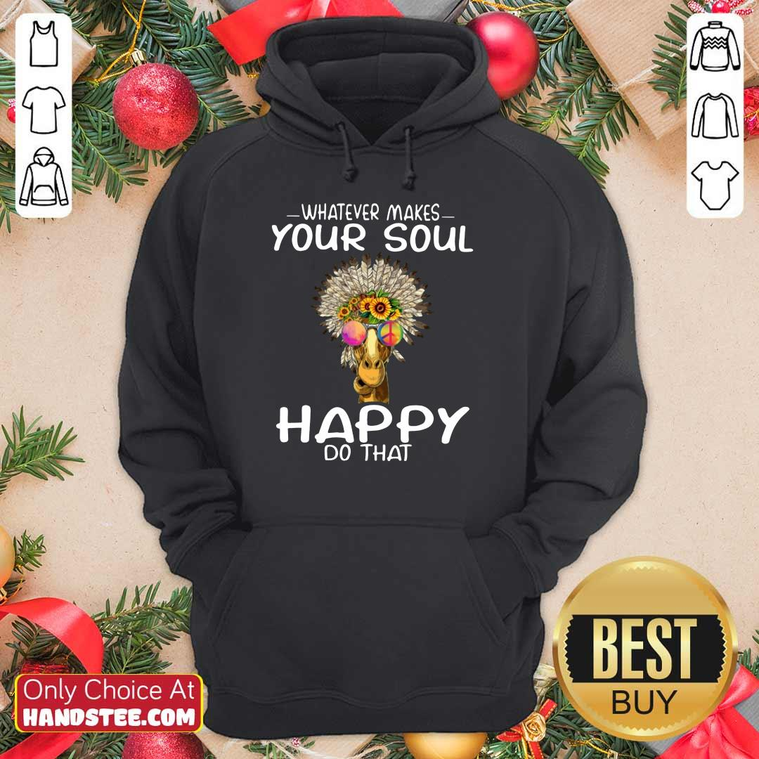 Funny Giraffe Hippie Whatever Makes Your Soul Happy Do That Hoodie