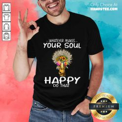 Funny Giraffe Hippie Whatever Makes Your Soul Happy Do That Shirt