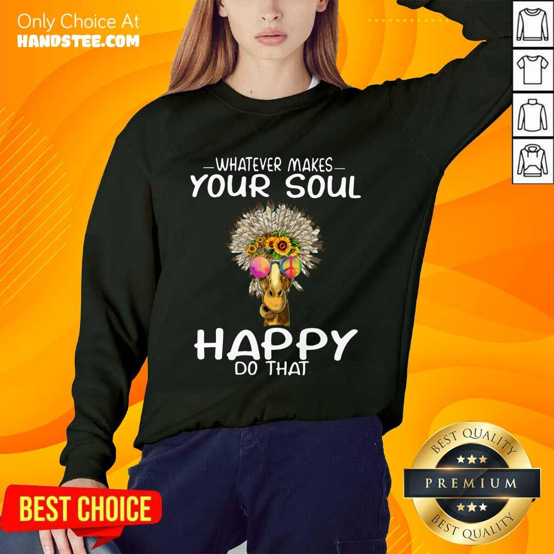 Funny Giraffe Hippie Whatever Makes Your Soul Happy Do That Sweater