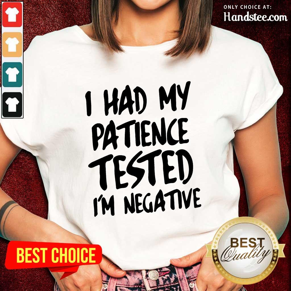 Funny I Had My Patience Tested I'm Negative Ladies Tee