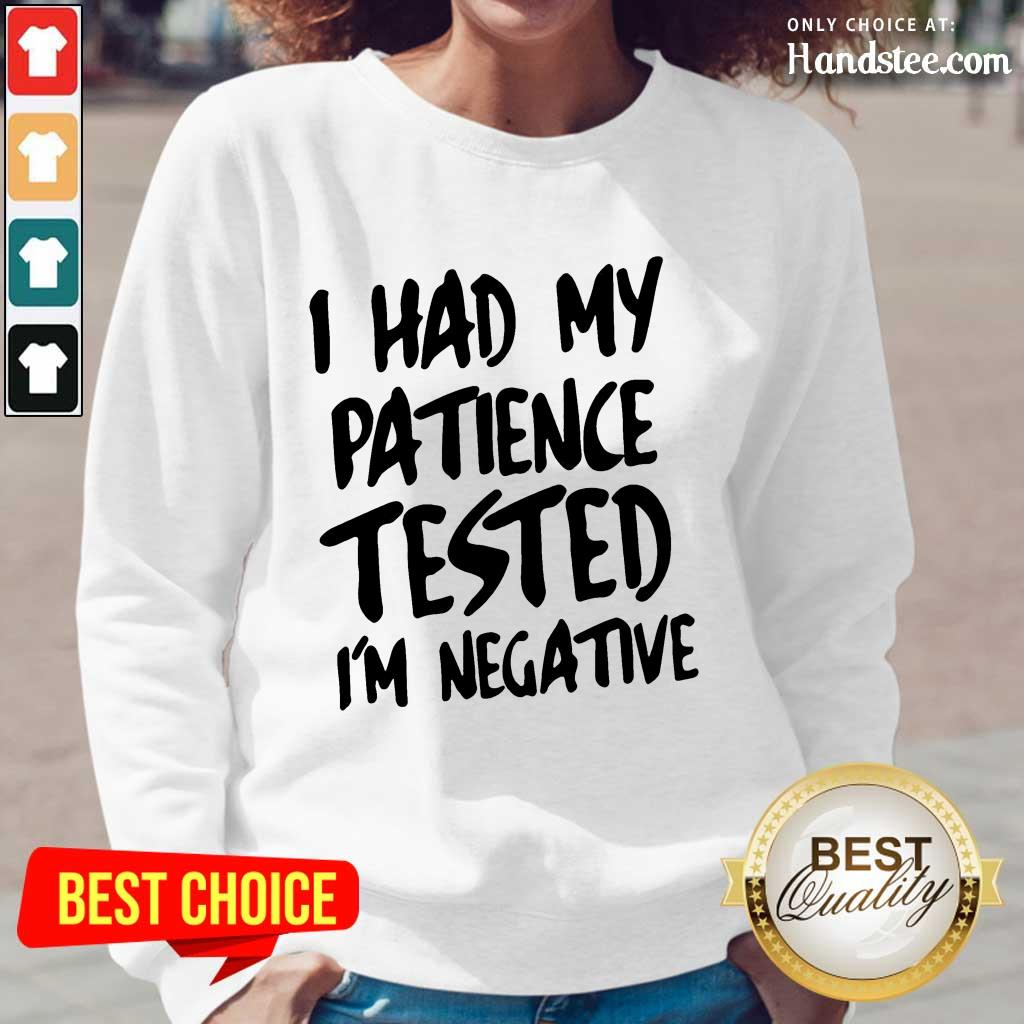 Funny I Had My Patience Tested I'm Negative Long-Sleeved