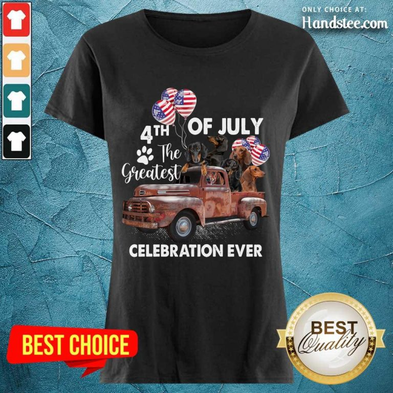 Good 4th Of July The Greatest Celebration Ever Dachshund Ladies Tee