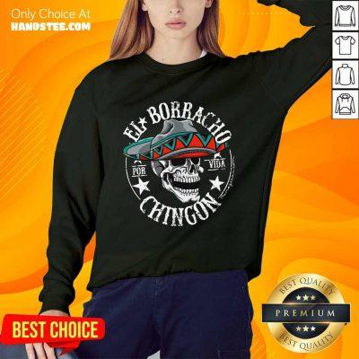Good EL Borracho Chingon Por Vida Cinco De Mayo Sweater