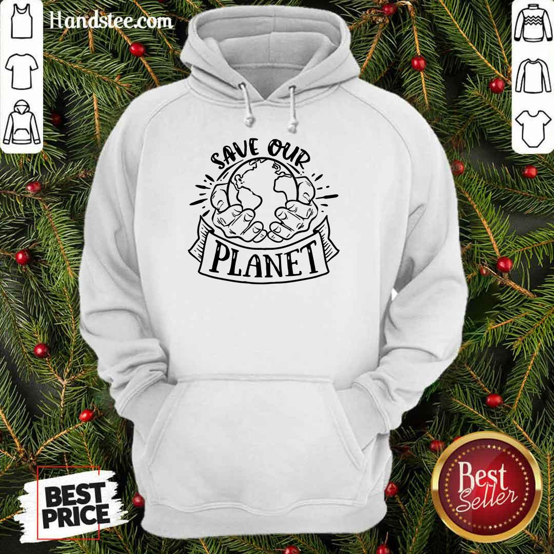 Good Holding Earth In Hands Save Our Planet Hoodie