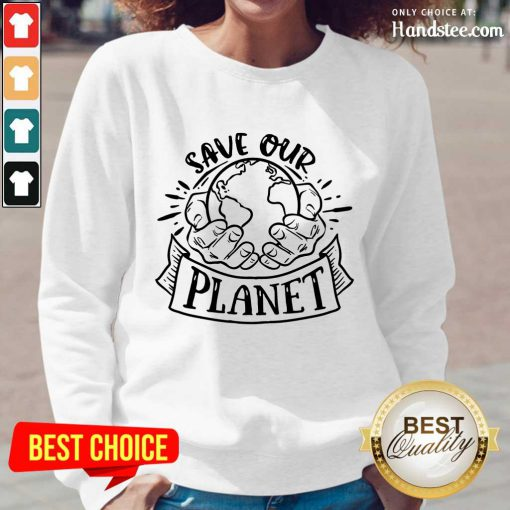 Good Holding Earth In Hands Save Our Planet Long-Sleeved