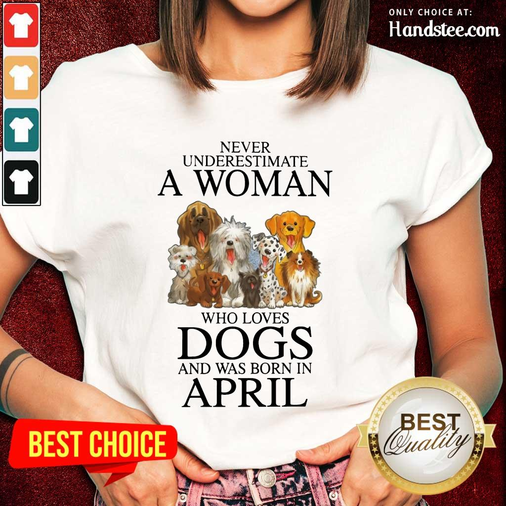 Great April Never Underestimate A Woman Who Loves Dogs Ladies Tee