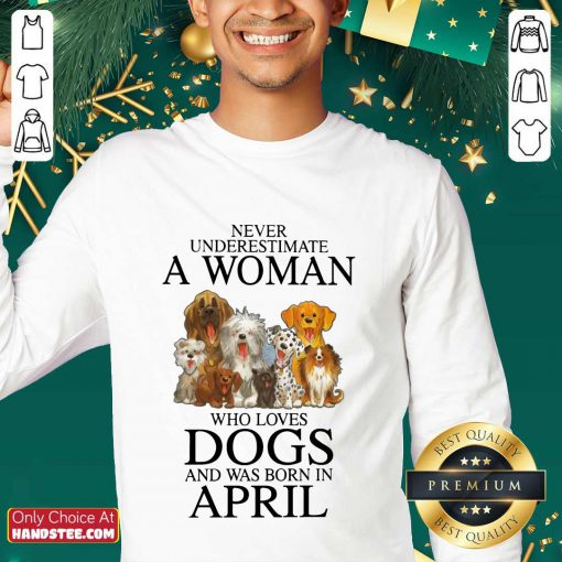 Great April Never Underestimate A Woman Who Loves Dogs Sweater