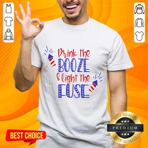 Great Drink Booze And Light The Fuse Shirt