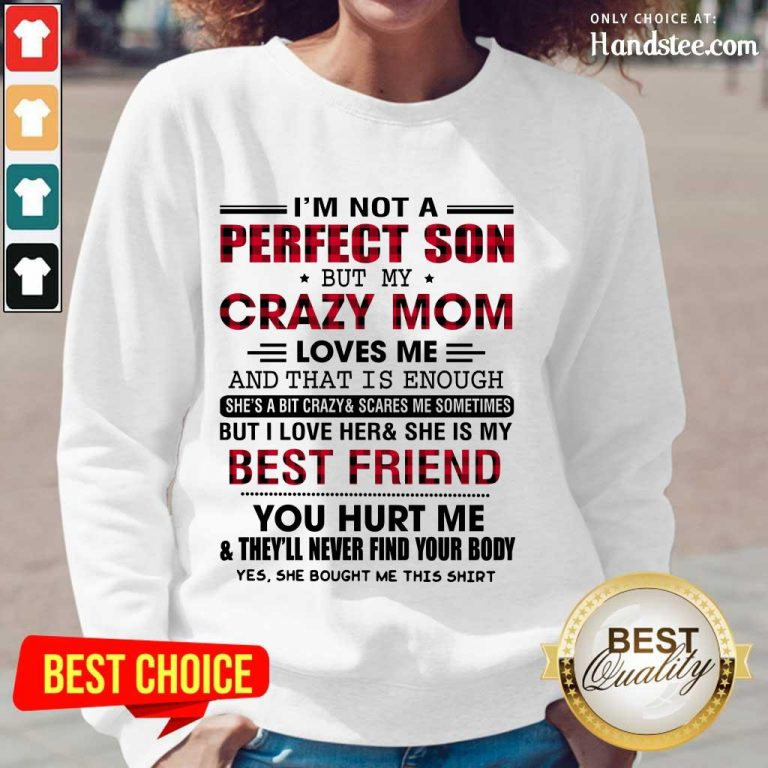 Great I'm Not A Perfect Son But My Crazy Mom Long-Sleeved