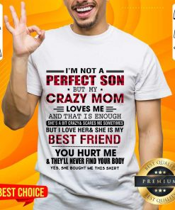 Great I'm Not A Perfect Son But My Crazy Mom Shirt