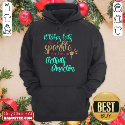 Great It Takes Lots Of Sparkle To Be An Activity Director Hoodie