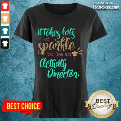 Great It Takes Lots Of Sparkle To Be An Activity Director Ladies Tee