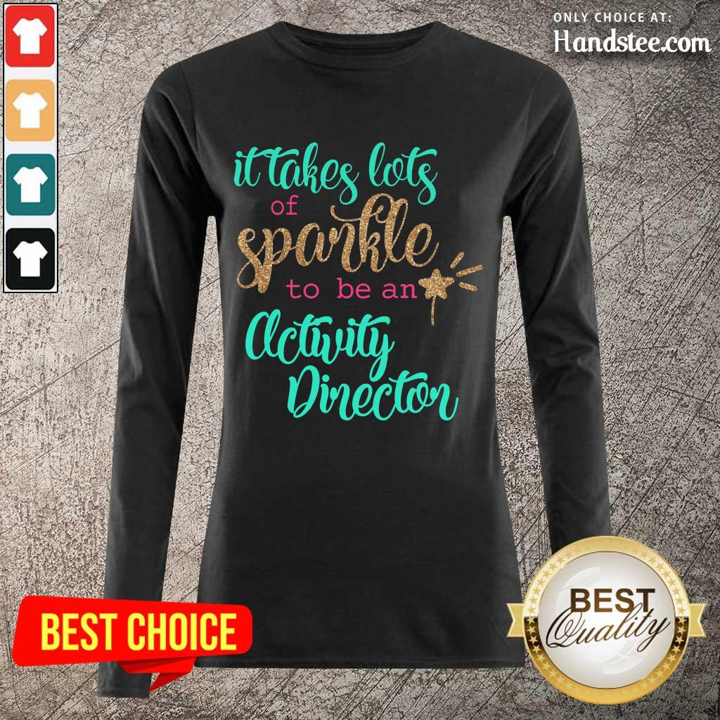 Great It Takes Lots Of Sparkle To Be An Activity Director Long-Sleeved