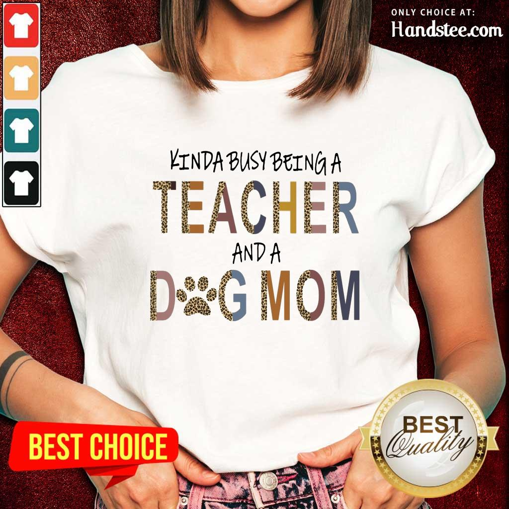 Great Kinda Busy Being A Teacher And A Dog Mom Ladies Tee