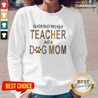 Great Kinda Busy Being A Teacher And A Dog Mom Long-Sleeved