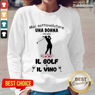 Great Mai Sottovalutare Una Donna Che Ama IL Golf E IL Vino Long-Sleeved
