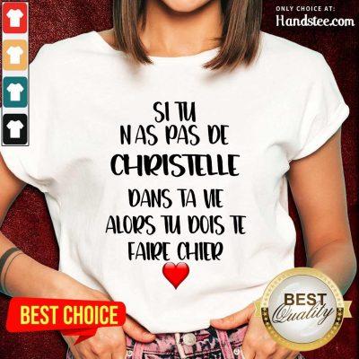 Great Situ Nas Pas De Christelle Dans Ta Vie Alors Tu Dois Te Faire Chier Ladies Tee