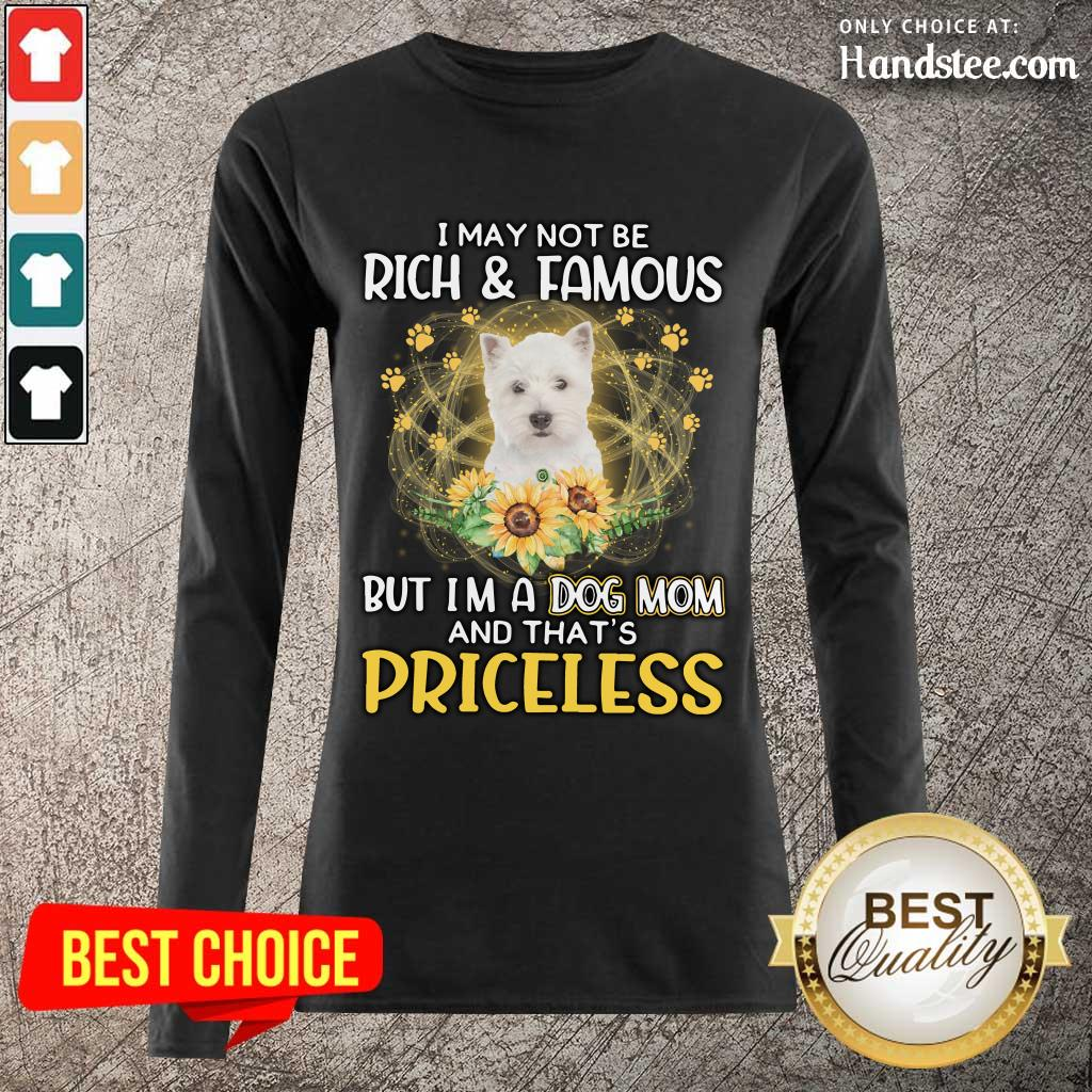 Great West Highland White I May Not Be Rich And Famous But I'm A Dog Mom And That's Priceless Long-Sleeved